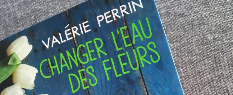 Valérie Perrin: Changer l'eau des fleurs