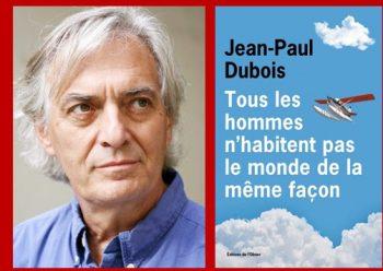 Jean-Paul Dubois Tous les hommes n'habitent pas le monde de la même façon